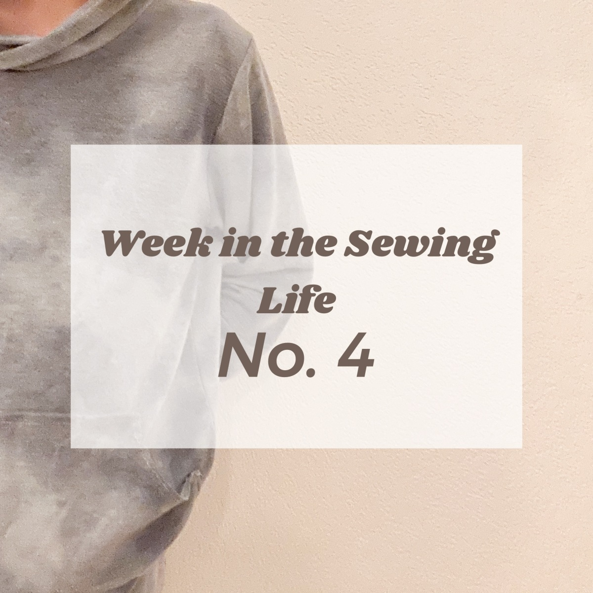 Week in the Sewing Life no.4