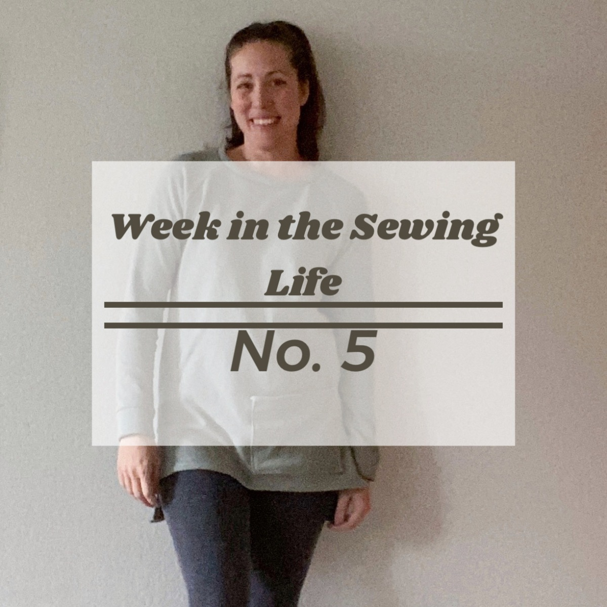 Week in the Sewing Life no.5