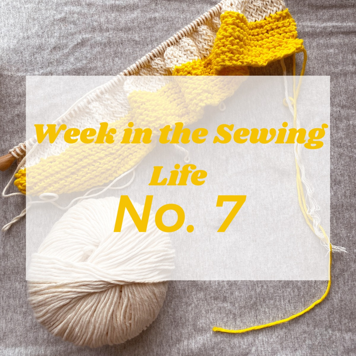 Week in the Sewing Life No.7